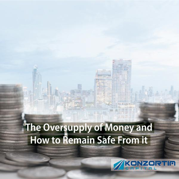 The Oversupply of Money and How to Remain Safe From it