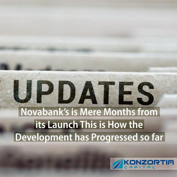 Novabank's is Mere Months from its Launch This is How the Development has Progressed so far
