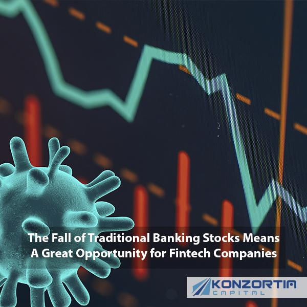 The Fall of Traditional Banking Stocks Means A Great Opportunity for Fintech Companies