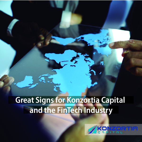 Great Signs for Konzortia Capital and the FinTech Industry