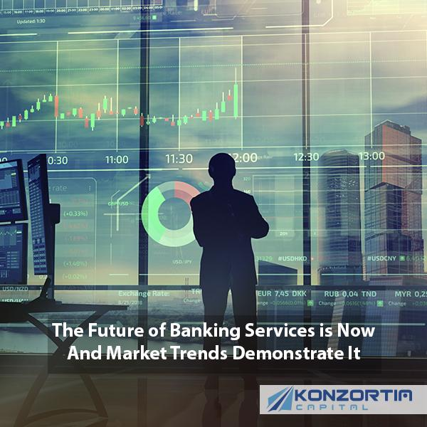 The Future of Banking Services is Now And Market Trends Demonstrate It