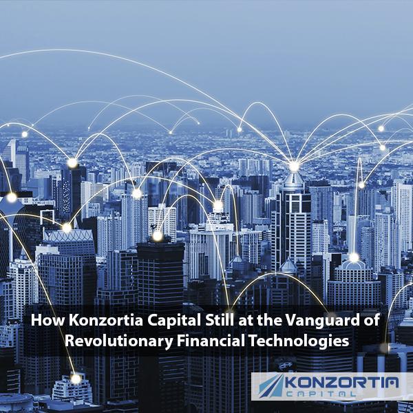 How Konzortia Capital Still at the Vanguard of Revolutionary Financial Technologies