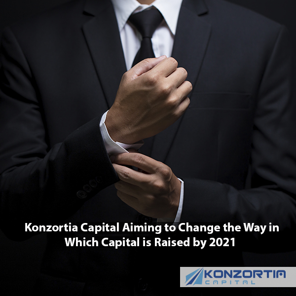 Konzortia Capital Aiming to Change the Way in Which Capital is Raised by 2021