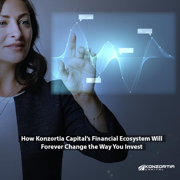 How Konzortia Capital's Financial Ecosystem Will Forever Change the Way You Invest