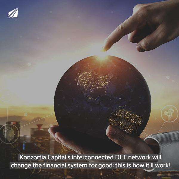 Konzortia Capital's interconnected DLT network will change the financial system for good: this is how it'll work!