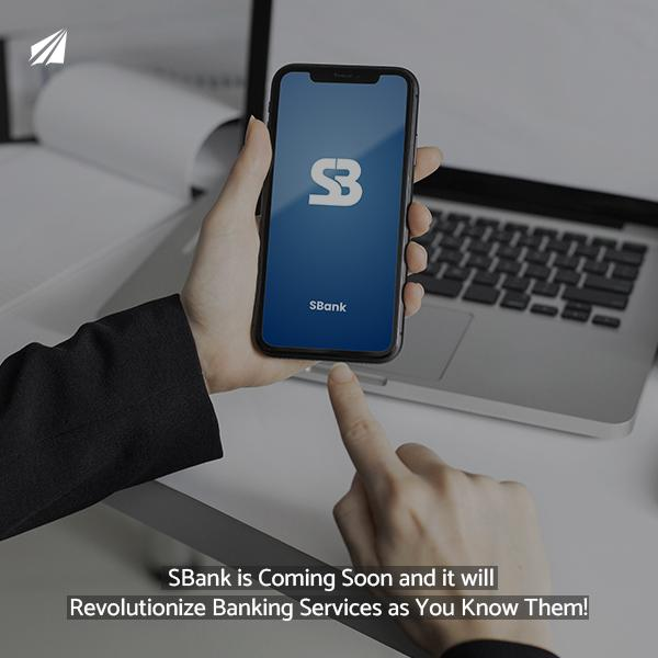 SBank is Coming Soon and it will Revolutionize Banking Services as You Know Them!