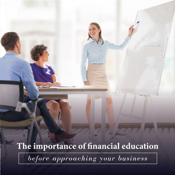 The importance of financial education before approaching your business