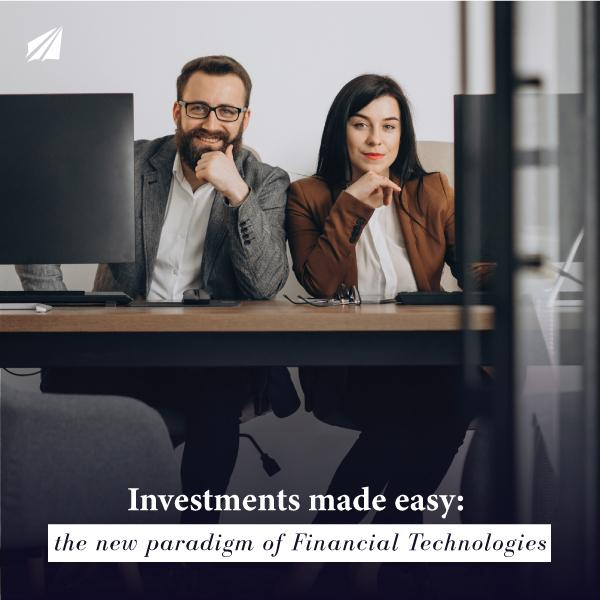 Investments made easy: the new paradigm of Financial Technologies