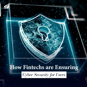 How Fintechs are Ensuring Cyber Security for Users